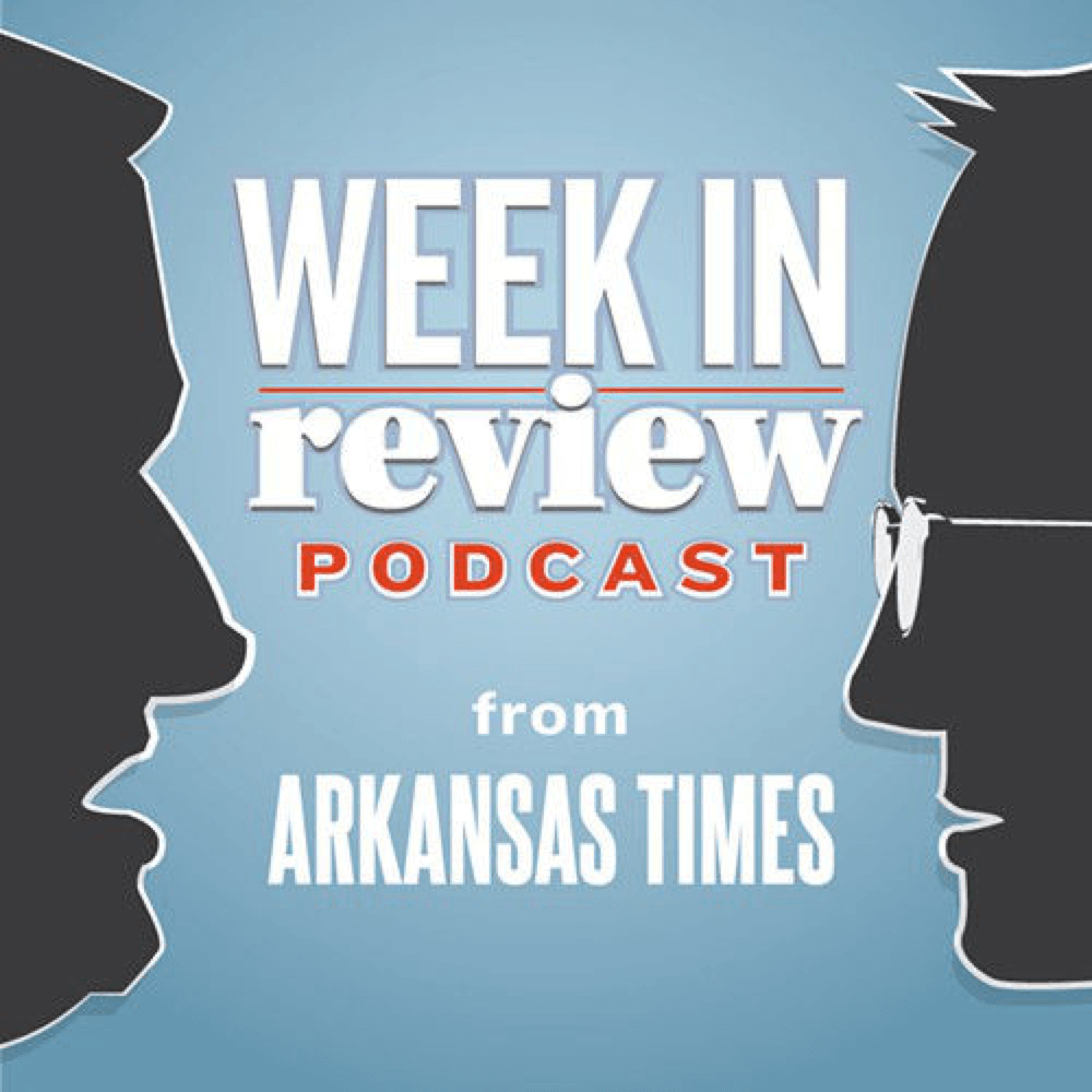 Arkansas Times Week in Review Podcast